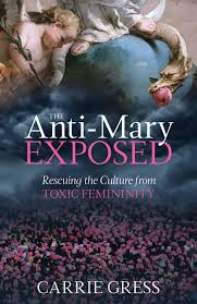 Anti-Mary Exposed Carrie Gress